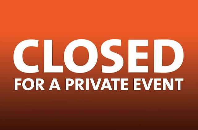 CLOSED FOR PRIVATE EVENT FROM 6PM